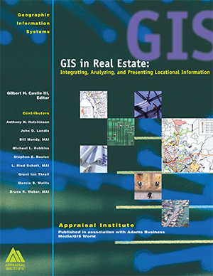 GIS in Real Estate: Integrating, Analyzing, and Presenting Locational Information
