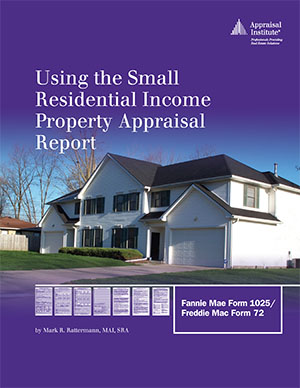 Using the Small Residential Income Property Appraisal Report: Form 1025 / 72