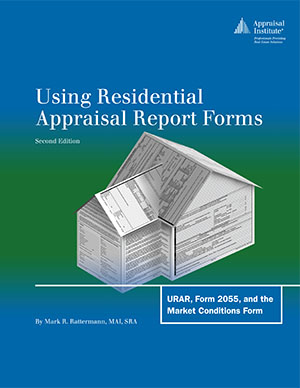 Using Residential Appraisal Report Forms: URAR, Form 2055, and the Market Conditions Form, 2nd Ed.