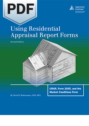 Using Residential Appraisal Report Forms: URAR, Form 2055, and the Market Conditions Form, 2nd Ed. - PDF